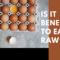 Is it beneficial to eat raw eggs?